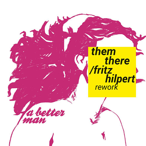 A Better Man (Fritz Hilpert Remix) by Them There
