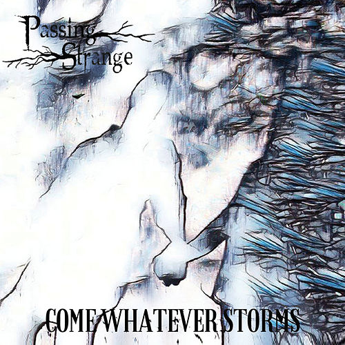 Come Whatever Storms by Passing Strange