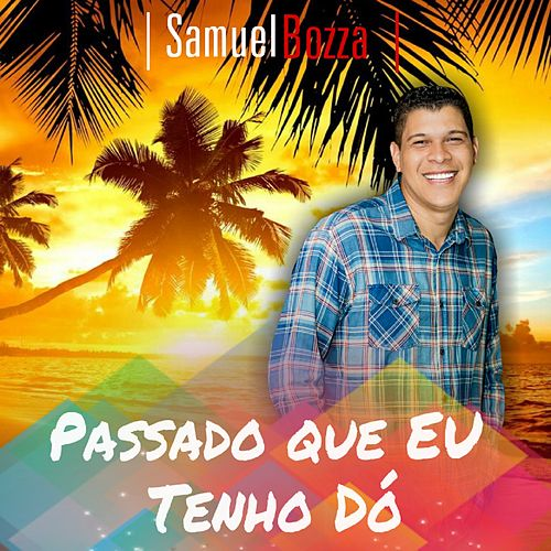 Passado Que Eu Tenho Dó by Samuel Bozza