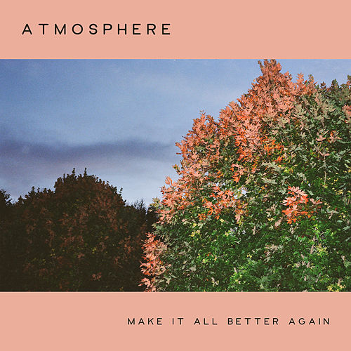 Make It All Better Again by Atmosphere