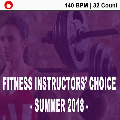 Fitness Instructors' Choice - Summer 2018 - (140 Bpm - 32 Count) [Powerful Motivated Music for Your High Intensity Interval Training] [Unmixed Workout Music Ideal for Gym, Jogging, Running, Cycling, Cardio and Fitness] by HIIT Beats