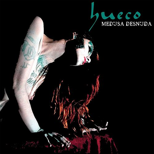 Medusa Desnuda von Hueco