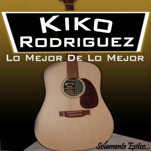 Lo Mejor De Lo Mejor de Kiko Rodriguez