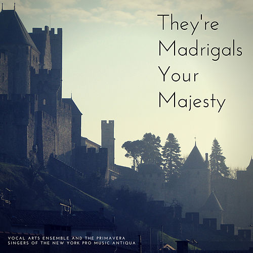They're Madrigals Your Majesty by Various Artists