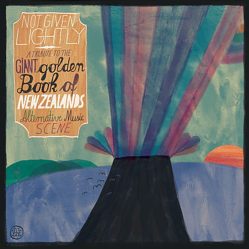Not Given Lightly - A Tribute To the Giant Golden Book Of New Zealand`s Alternative Music Scene de Various Artists
