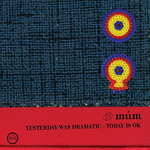 Yesterday Was Dramatic, Today Is Ok by Múm