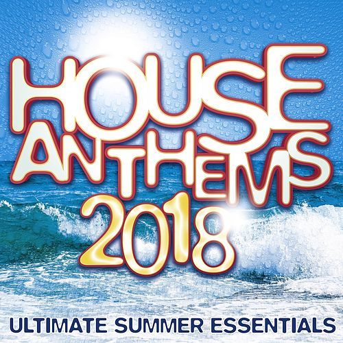 House Anthems 2018 - Ultimate Summer Essentials de Various Artists
