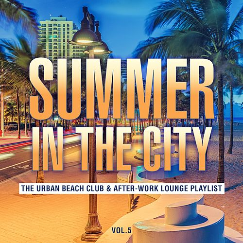 Summer in the City: The Urban Beach Club & After-Work Lounge Playlist, Vol. 5 von Various Artists
