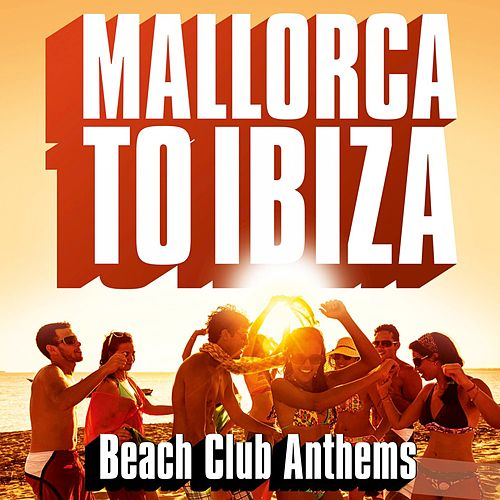 Mallorca to Ibiza - Beach Club Anthems de Various Artists