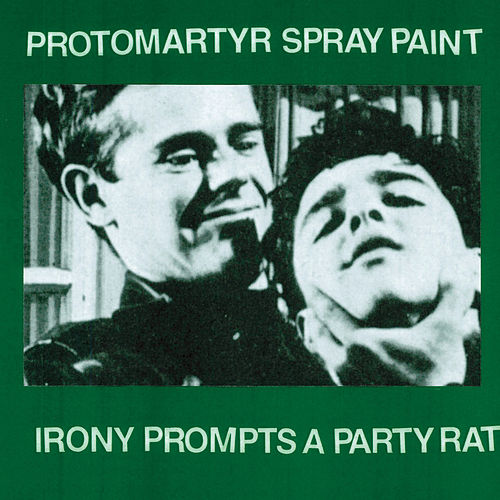 Irony Prompts a Party Rat by Protomartyr