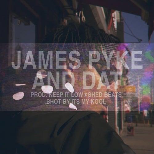 And Dat de James Pyke