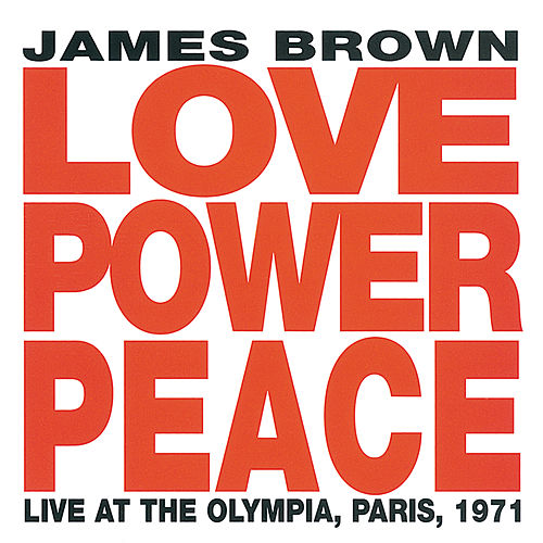 Love Power Peace (Reissue / Live At The Olympia, Paris, 1971) by James Brown