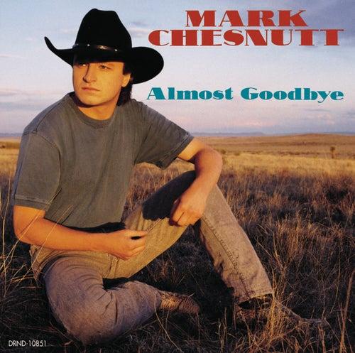 Almost Goodbye (Reissue) by Mark Chesnutt