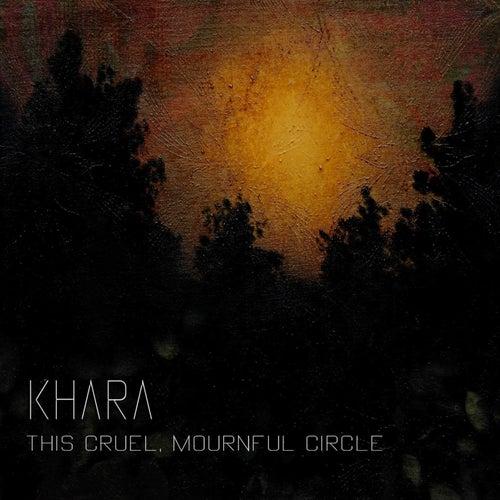 This Cruel, Mournful Circle de Khara