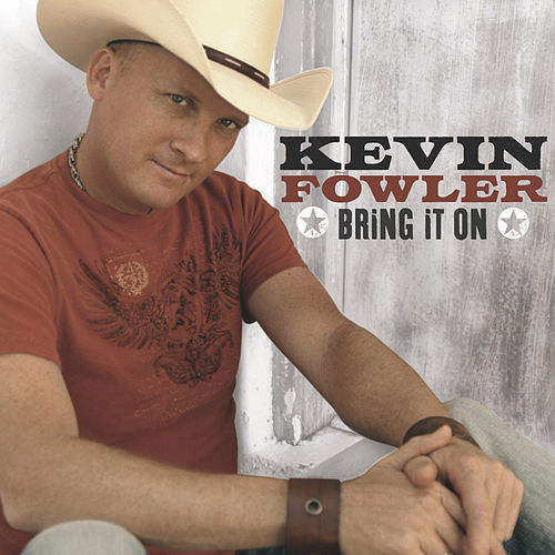Bring It On by Kevin Fowler