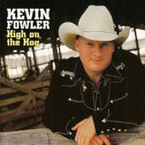 High on the Hog by Kevin Fowler