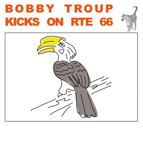 Kicks on Rte 66 by Bobby Troup