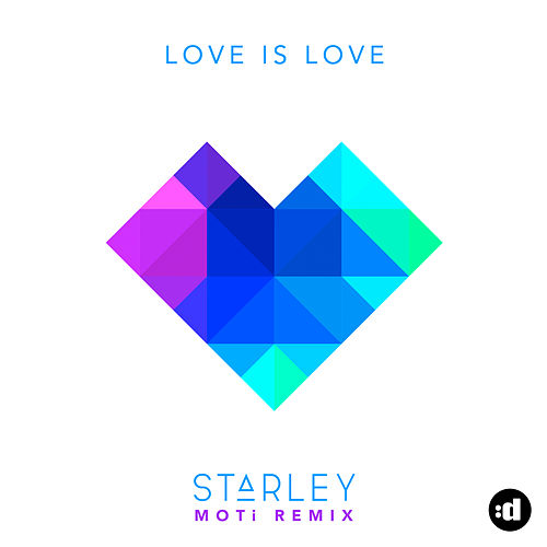 Love Is Love (MOTi Remix) by Starley