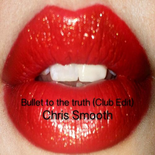 Bullet to the Truth (Club Edit) by Chris Smooth