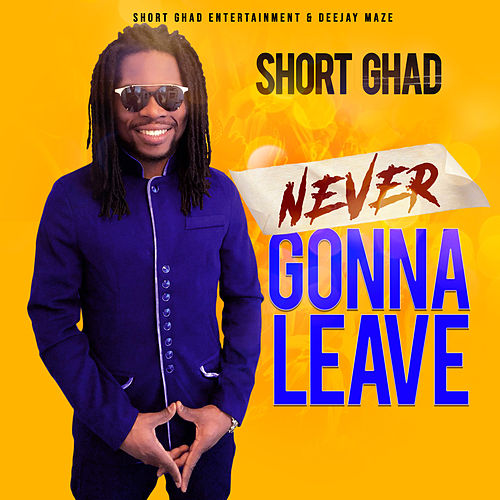 Never Gonna Leave by Short Ghad