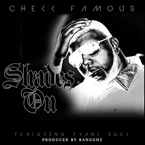 Shades On (feat. Frank Buck & Bangghz) by Chekk Famous