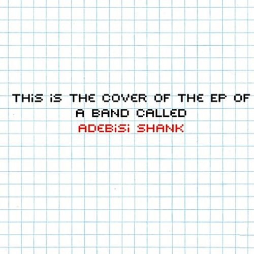 This Is the EP of a Band Called Adebisi Shank by Adebisi Shank