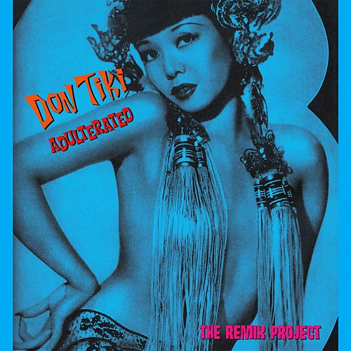 Don Tiki Adulterated: The Remix Project de Don Tiki