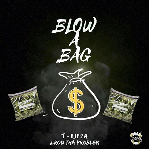Blow a Bag von T-Rippa