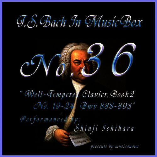 Bach In Musical Box 35 / The Well-Tempered Clavier Book 2, 19-24 BWV  888-893 de Shinji Ishihara