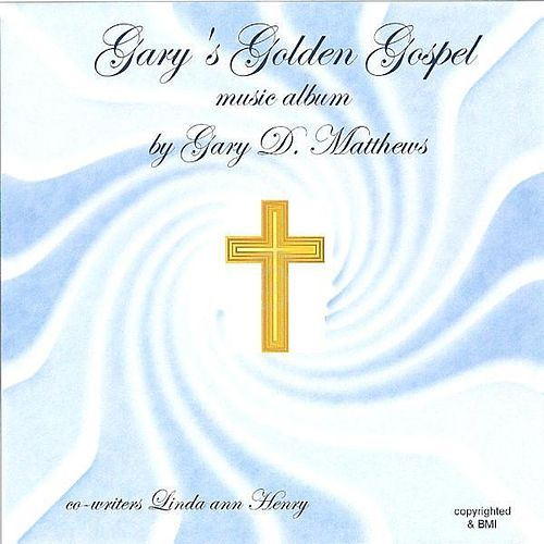 Gary's Golden Gospel by Gary D. Matthews