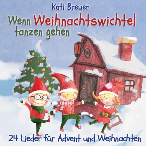Wenn Weihnachtswichtel tanzen gehen - 24 Lieder für Advent und Weihnachten von Kati Breuer