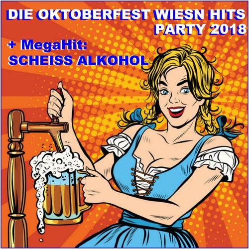Die Oktoberfest Wiesn Party Hits 2018 (Plus Megahit Scheiß Alkohol) de Schmitti