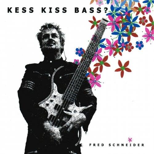 Kess Kiss Bass ? by Fred Schneider