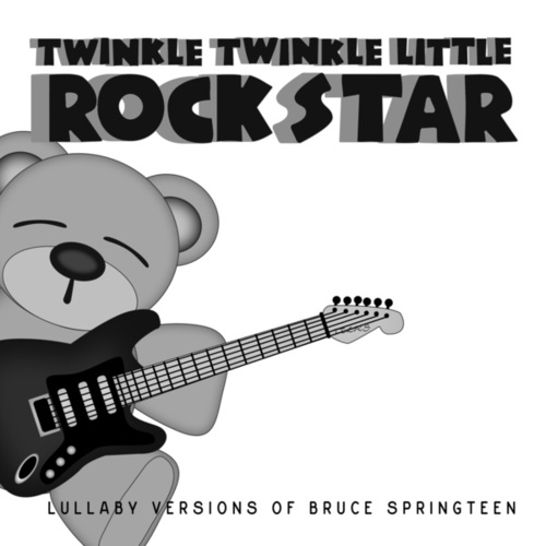 Lullaby Versions of Bruce Springsteen by Twinkle Twinkle Little Rock Star