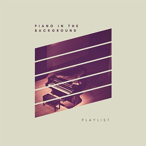 Piano in the Background Playlist von Various Artists