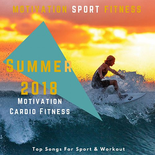 Summer 2018 Motivation Cardio Fitness (Top Songs for Sport & Workout) de Motivation Sport Fitness