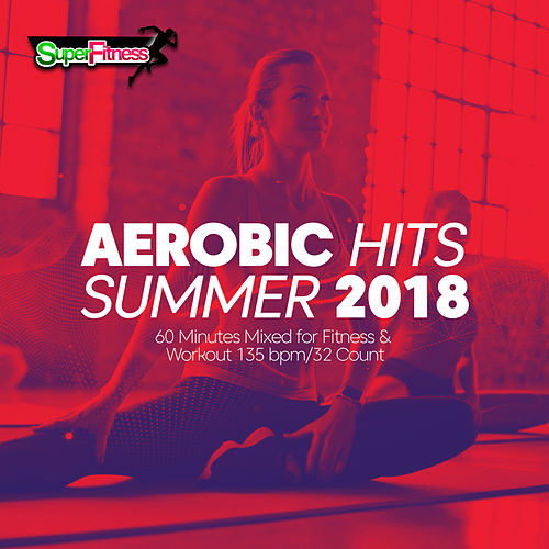 Aerobic Hits Summer 2018: Incl. 60 Minutes Mixed for Fitness & Workout 135 bpm/32 Count - EP de Super Fitness