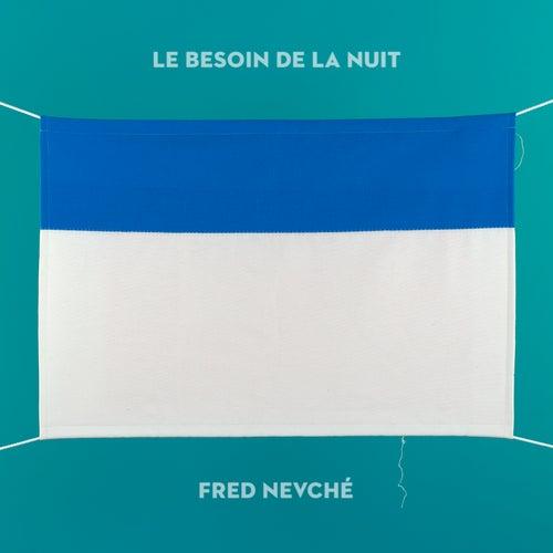 Le besoin de la nuit de Fred Nevché