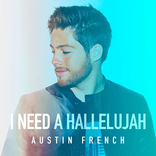 I Need a Hallelujah by Austin French