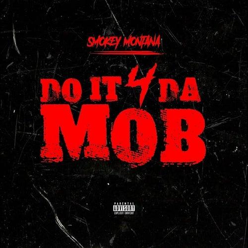 Do It 4 Da Mob by Smokey Montana