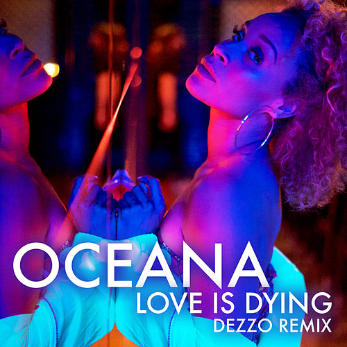 Love Is Dying (Dezzo Remix) by Oceana