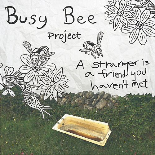 A Stranger Is a Friend You Haven't Met by Busy Bee