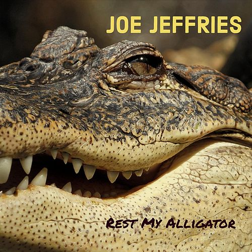 Rest My Alligator by Joe Jeffries