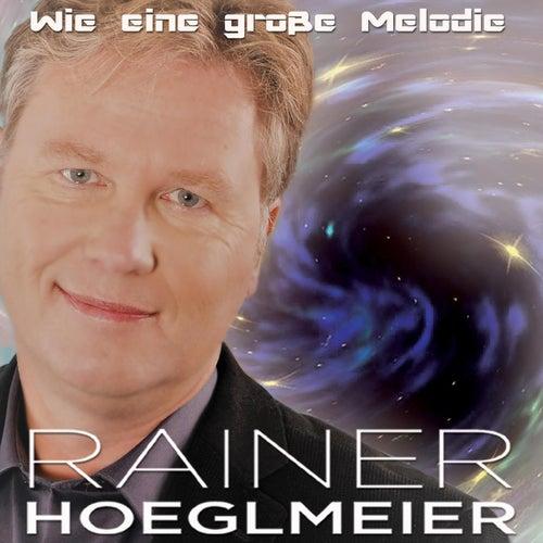 Wie eine große Melodie by Rainer Hoeglmeier