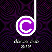 Dance Club 2018.03 von Various Artists
