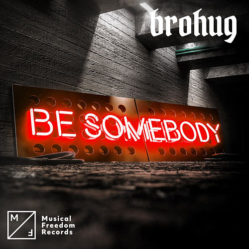 Be Somebody by Brohug