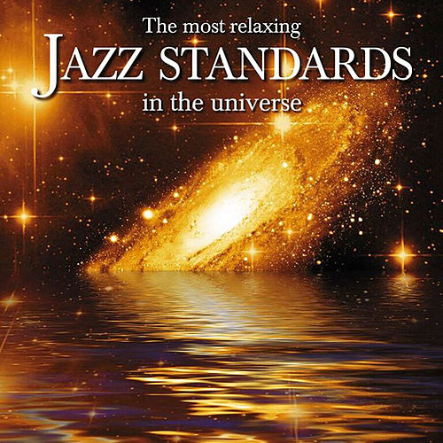 The Most Relaxing Jazz Standards In The Universe von Various Artists