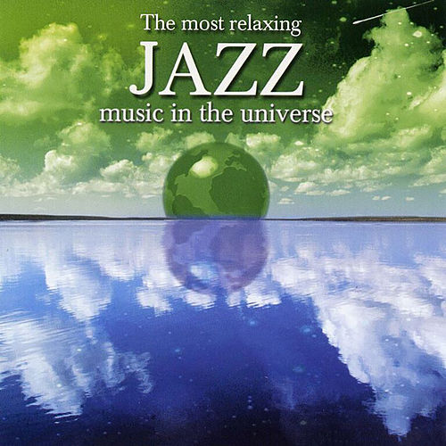The Most Relaxing Jazz Music In The Universe de Various Artists
