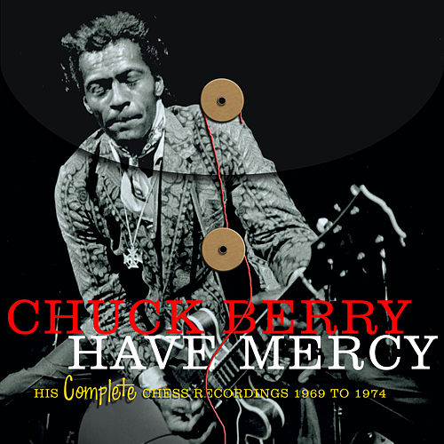 Have Mercy -  His Complete Chess Recordings 1969 - 1974 by Chuck Berry