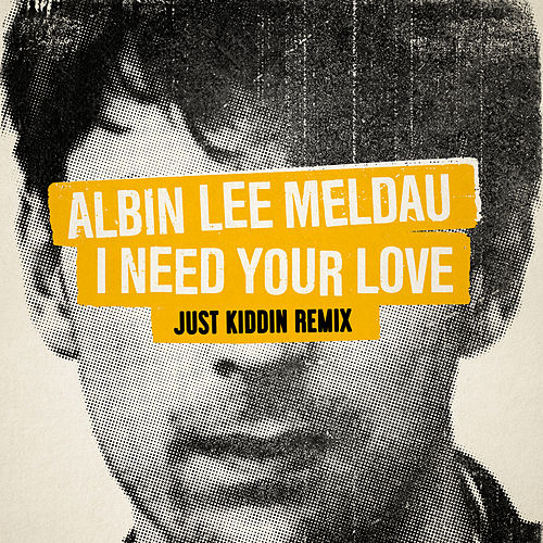I Need Your Love (Just Kiddin Remix) de Albin Lee Meldau